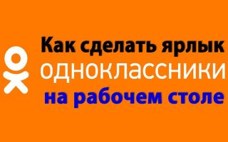 Ярлык Одноклассники — как уставить на рабочий стол